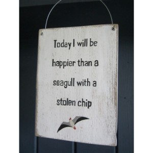 Today i will be as happy as a seagull with a stolen chip